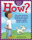 How?: The Most Awesome Question and Answer Book about Nature, Animals, People, Places -- And You! Cover Image