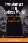Two Martyrs in a Godless World: Dietrich Bonhoeffer and Alexander Men Cover Image