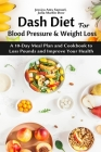 Dash Diet for Blood Pressure and Weight Loss: A 10-Day Meal Plan and Cookbook to Loss Pounds and Improve Your Health Cover Image
