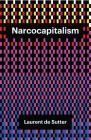 Narcocapitalism: Life in the Age of Anaesthesia Cover Image