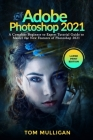 Adobe Photoshop 2021: A Complete Beginner to Expert Tutorial Guide to Master the New Features of Photoshop 2021 (Large Print Edition) Cover Image