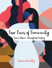 Four Faces of Femininity: Heroic Women Throughout History Cover Image