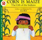 Corn Is Maize: The Gift of the Indians Cover Image