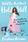 Hold On, But Don't Hold Still: Hope and Humor from My Seriously Flawed Life Cover Image