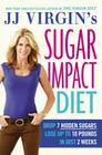 JJ Virgin's Sugar Impact Diet: Drop 7 Hidden Sugars, Lose Up to 10 Pounds in Just 2 Weeks Cover Image