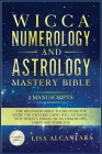 Wicca, Numerology and Astrology Mastery Bible: 2 Manuscripts: The Beginners Bible to Discover the Secret of Universe Using Wiccan Magic, Witchcraft, Z Cover Image