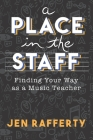 A Place in the Staff: Finding Your Way as a Music Teacher Cover Image