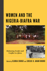 Women and the Nigeria-Biafra War: Reframing Gender and Conflict in Africa (Critical African Studies in Gender and Sexuality) Cover Image