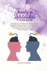 Anxiety in Relationships Workbook: A Workbook to Overcome Jealousy and Negative Thinking, Fear of Abandonment and Insecurity in Your Couple. Improve C Cover Image