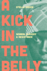 A Kick in the Belly: Women, Slavery and Resistance Cover Image