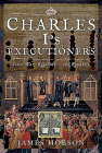 Charles I's Executioners: Civil War, Regicide and the Republic Cover Image