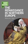 A Short History of the Renaissance in Northern Europe (Short Histories) Cover Image