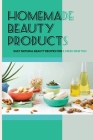 Homemade Beauty Products -easy Natural Beauty Recipes For A Fresh New You: The Complete Guide Cover Image