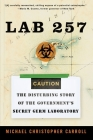 Lab 257: The Disturbing Story of the Government's Secret Germ Laboratory Cover Image