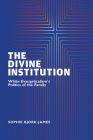 The Divine Institution: White Evangelicalism's Politics of the Family Cover Image