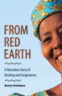 From Red Earth: A Rwandan Story of Healing and Forgiveness Cover Image