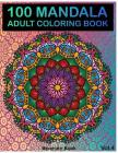 100 Mandala: Adult Coloring Book 100 Mandala Images Stress Management Coloring Book For Relaxation, Meditation, Happiness and Relie Cover Image