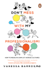Don't Mess with My Professionalism: How to Resolve Conflict Across Cultures Cover Image