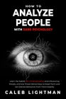 How to Analyze People with Dark Psychology: Learn the Subtle Art of Manipulating and Influencing People, and Use These Mental Keys to Read Them and Ge Cover Image