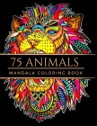Mandala Coloring Book: 75 Animals: Adult Coloring, Coloring Book, Creative Drawing, Stress Relieving, Designs Animals, Mystery, Zen, Woman, M Cover Image