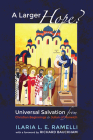 A Larger Hope?, Volume 1: Universal Salvation from Christian Beginnings to Julian of Norwich Cover Image