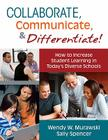 Collaborate, Communicate, & Differentiate!: How to Increase Student Learning in Today's Diverse Schools Cover Image