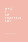 Daily Gratitude Journal: What I Am Thankful For: 52 Weeks Gratitude Journal For Success, Mindfulness, Happiness And Positivity In Your Life - p Cover Image