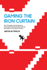 Gaming the Iron Curtain: How Teenagers and Amateurs in Communist Czechoslovakia Claimed the Medium of Computer Games (Game Histories) Cover Image