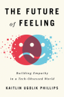 The Future of Feeling: Building Empathy in a Tech-Obsessed World Cover Image