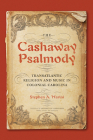 The Cashaway Psalmody: Transatlantic Religion and Music in Colonial Carolina (Music in American Life) Cover Image