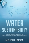 Water Sustainability: A Comprehensive Guide for Effective Water Management Practices Cover Image