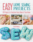 Easy Home Sewing Projects: 101 Projects to Transform Every Room of Your Home Cover Image