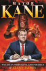 Mayor Kane: My Life in Wrestling and Politics Cover Image