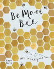 Be More Bee: How to Find Your Buzz Cover Image