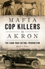 Mafia Cop Killers in Akron: The Gang War Before Prohibition (True Crime) Cover Image