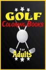 Golf Coloring Books For Adults: 70 Images high Quality For Golf Coloring Relaxation, With Some Motivation Pages as Gift Inside Book Cover Image