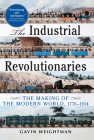 The Industrial Revolutionaries: The Making of the Modern World 1776-1914 Cover Image