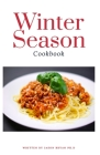 Winter Season Cookbook: Sweet and Savoury Dishes to Enjoy During The Winter Season Cover Image