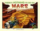 There's Nothing to Do on Mars Cover Image
