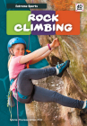 Rock Climbing (Extreme Sports) Cover Image