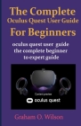 The Complete Oculus Quest User Guide For Beginners: Oculus quest user guide the complete beginner to expert guide Cover Image