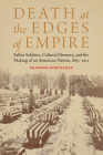 Death at the Edges of Empire: Fallen Soldiers, Cultural Memory, and the Making of an American Nation, 1863-1921 (Studies in War, Society, and the Military) Cover Image