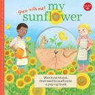 My Sunflower: Watch me bloom, from seed to sunflower, a pop-up book (Grow with Me!) Cover Image
