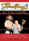 Wrestling at the Chase: The Inside Story of Sam Muchnick and the Legends of Professional Wrestling Cover Image