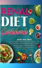 Renal Diet Cookbook: Manage kidney disease, love your kidneys and take care of them every day by eating healthy with easy, quick, and delic Cover Image