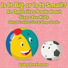 Is It Big or Is It Small? An Opposites Book About Sizes for Kids - Baby & Toddler Size & Shape Books Cover Image