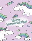 Licorne Livre de coloriage: Enfants 4-8 ans; Coloriage mignon pour les préadolescents, les enfants et les filles, avec des dessins Licornes Cover Image