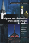 Religion, Secularization and Social Change: Congregational Studies in a Post-Christian Society (Politics and Society in Wales) Cover Image