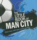 The Little Book of Man City: More Than 185 Blue Moon Quotes! (The Little Book of Soccer) Cover Image