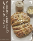Bravo! 365 Yummy Quick Bread Recipes: Yummy Quick Bread Cookbook - Your Best Friend Forever Cover Image